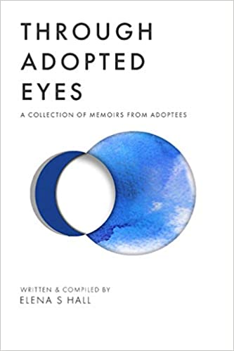 Through Adopted Eyes A Collection of Memoirs From Adoptees