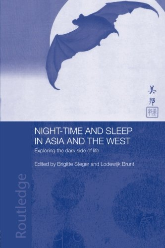 Night-time and Sleep in Asia and the West: Exploring the Dark Side of Life (Anthropology of Asia)