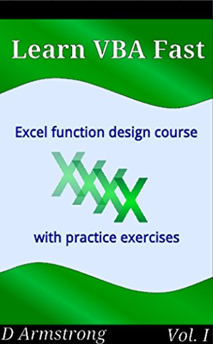 Learn VBA Fast, Vol  I: Excel function design course, with practice  exercises (The VBA Function Design Course Book 1)