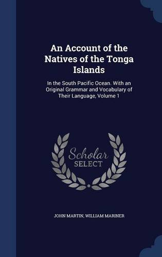 Download An Account of the Natives of the Tonga Islands: In the South Pacific Ocean. With an Original Grammar and Vocabulary of Their Language, Volume 1 pdf