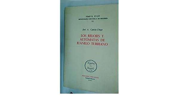 Los relojes y autómatas de Juanelo Turriano (Tempus fugit) (Spanish Edition): José A García-Diego: 9788472740853: Amazon.com: Books