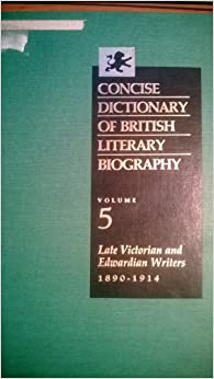 Concise Dictionary of British Literary Biography: Late Victorian, 1890-1914 v. 5