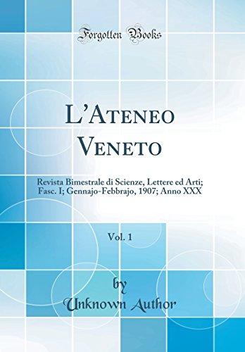 L'Ateneo Veneto, Vol. 1: Revista Bimestrale di Scienze, Lettere ed Arti; Fasc. I; Gennajo-Febbrajo, 1907; Anno XXX (Classic Reprint) (Italian Edition)