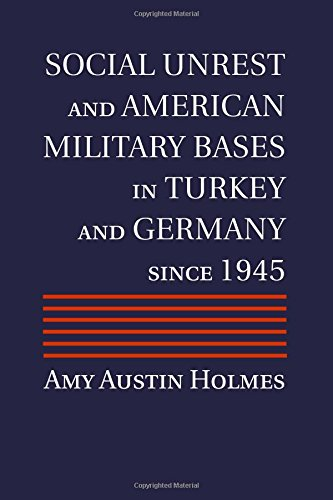Download Social Unrest and American Military Bases in Turkey and Germany since 1945 pdf epub