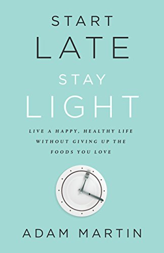 start-late-stay-light-live-a-happy-healthy-life-without-giving-up-the-foods-you-love