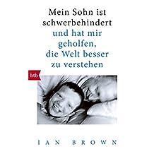 Mein Sohn ist schwerbehindert: und hat mir geholfen, die Welt besser zu verstehen (German Edition)