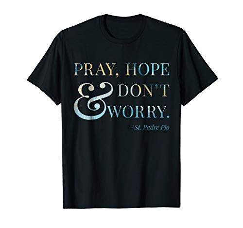 Pray Hope and Don't Worry T-Shirt Padre Pio Catholic TShirt