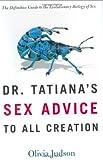 Dr. Tatiana's Sex Advice to All Creation, Olivia Judson and Olivia Judson, 0805063315