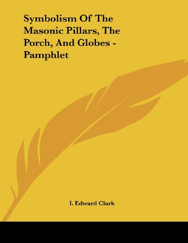 Symbolism Of The Masonic Pillars, The Porch, And Globes - Pamphlet