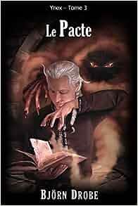 Le Pacte (Ynex) (Volume 3) (French Edition): Björn Drobe ...