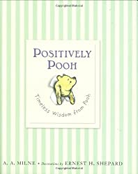 Positively Pooh: Timeless Wisdom from Pooh (Winnie-the-Pooh)