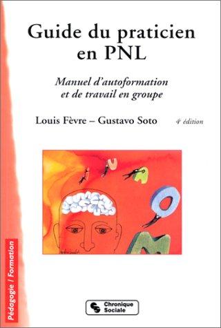 Guide du praticien en PNL : Manuel d'autoformation et de travail en groupe Broché – 30 septembre 2001 Louis Fèvre Gustavo Soto Chronique sociale 2850084247