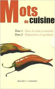 Mots de cuisine : Tome 1, Tours de main et matériels ; Tome 2, Préparations et ingrédients