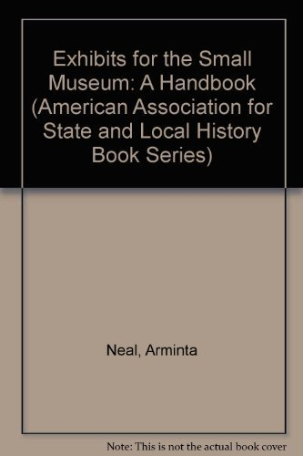 Exhibits for the Small Museum: A Handbook (American Association for State and Local History Book - Series Exhibit