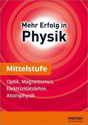mentor Lernhilfe: Physik Mittelstufe: Optik, Magnetismus, Elektrizitätslehre, Atomphysik
