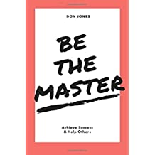 Be the Master: Achieve Success & Help Others