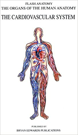 The Cardiovascular System (Organs of the Human Anatomy) (Systems of ...