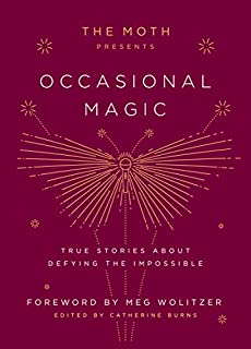 Book Cover: The Moth Presents Occasional Magic: True Stories About Defying the Impossible