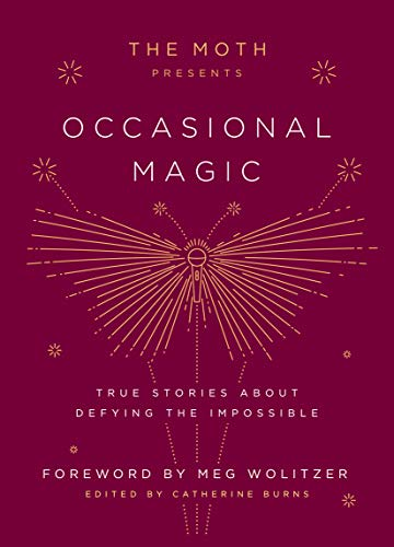 Pdf Self-Help The Moth Presents Occasional Magic: True Stories About Defying the Impossible