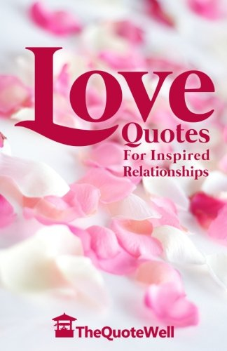 Love Quotes: For Inspired Relationships