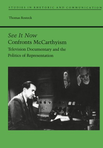 See It Now Confronts McCarthyism: Television Documentary and the Politics of Representation (Studies Rhetoric & Communicati)