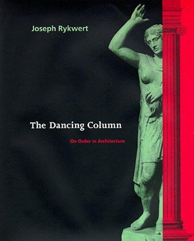 Download Dancing Column: On Order in Architecture by Joseph Rykwert PDF Free