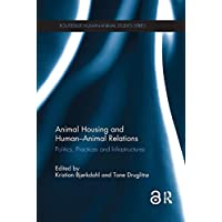 Animal Housing and Human - Animal Relations: Politics, Practices and Infrastructures