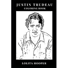 Justin Trudeau Coloring Book: Youngest World Leader and Golden Boy Politician, Sex Symbol of Politics and Canadian Prime Minister Inspired Adult Coloring Book
