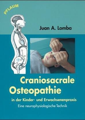 Craniosacrale Osteopathie in der Kinder- und Erwachsenenpraxis. Eine neurophysiologische Technik