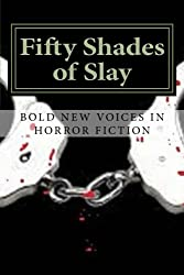 Fifty Shades of Slay: a horror flash fiction collection