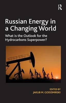 Read Online Russian Energy in a Changing World : What is the Outlook for the Hydrocarbons Superpower?(Hardback) - 2014 Edition pdf