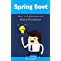 Spring Boot: How To Get Started and Build a Microservice