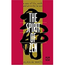 The Spirit of Zen: A Way of Life, Work, and Art in the Far East (Wisdom of the East) by Alan Watts (1994-01-14)