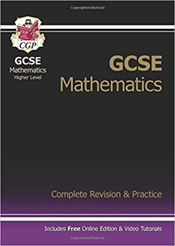 GCSE Mathematics Higher Level: Complete Revision and Practice (Complete Revision & Practice) by CGP Books (2013-08-28)