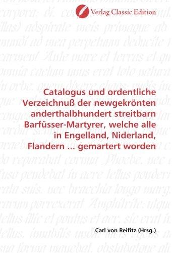 Download Catalogus und ordentliche Verzeichnuß der newgekrönten anderthalbhundert streitbarn Barfüsser-Martyrer, welche alle in Engelland, Niderland, Flandern ... gemartert worden (German Edition) ebook