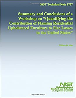 Book NIST Technical Note 1757 Summary and Conclusions of a Workshop on 'Quantifying the Contribution of Flaming Residential Upholstered Furniture to Fire Losses in the United States'