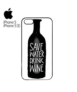Save Water Drink Wine Mobile Cell Phone Case Cover iPhone 5&5s White