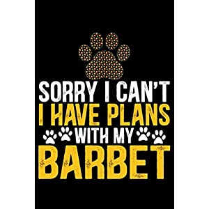 Sorry I Can't I Have Plans with My Barbet: Cool Barbet Dog Journal Notebook - Barbet Puppy Lover Gifts – Funny Barbet Dog Notebook - Barbet Owner Gifts – Barbet Dad & Mom Gifts. 6 x 9 in 120 pages 9