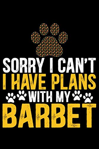 Sorry I Can't I Have Plans with My Barbet: Cool Barbet Dog Journal Notebook - Barbet Puppy Lover Gifts – Funny Barbet Dog Notebook - Barbet Owner Gifts – Barbet Dad & Mom Gifts. 6 x 9 in 120 pages 1