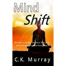 MIND SHIFT - The Key to Erasing Negative Thoughts and Unlocking Positive Perception
