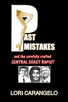 PAST MISTAKES: And the Carefully Crafted Cental Coast Rapist by [Carangelo, Lori]