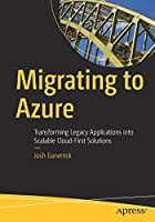 Migrating to Azure: Transforming Legacy Applications into Scalable Cloud-First Solutions Front Cover