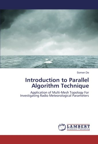 Read Online Introduction to Parallel Algorithm Technique: Application of Multi-Mesh Topology For Investigating Radio Meteorological Parameters ebook