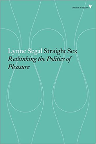 Straight Sex: Rethinking the Politics of Pleasure (Radical Thinkers) by Lynne Segal (2015-01-27)