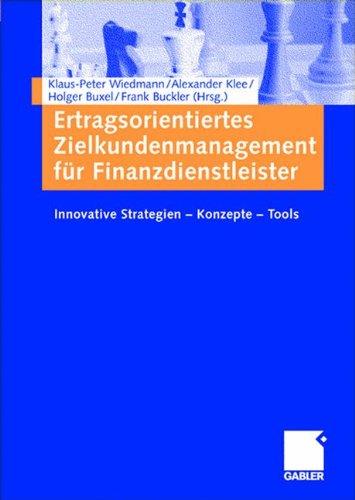 Ertragsorientiertes Zielkundenmanagement für Finanzdienstleister: Innovative Strategien ― Konzepte ― Tools