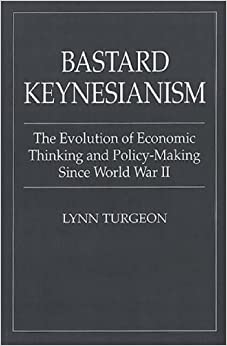 Book Bastard Keynesianism: The Evolution of Economic Thinking and Policy-Making Since World War II (Contributions in Economics & Economic History S) by Lynn Turgeon (1997-04-22)