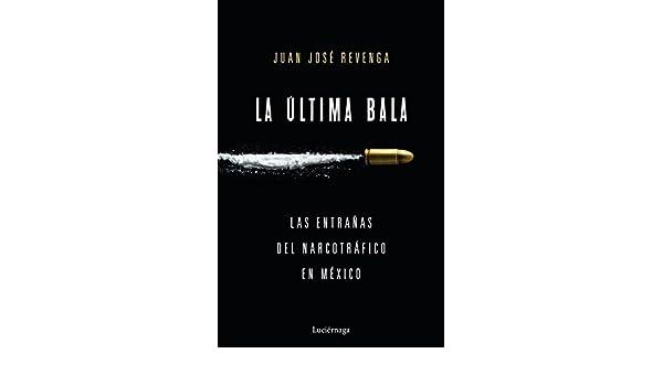 La última bala: Las entrañas del narcotráfico en México ...