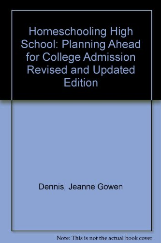 Homeschooling High School: Planning Ahead for College Admission Revised and Updated Edition