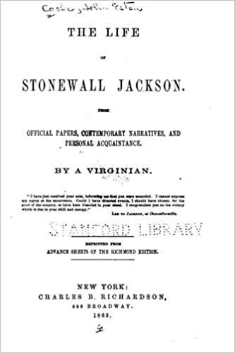 The Life of Stonewall Jackson, From Official Papers, Contemporary Narratives, and Personal