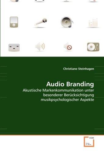 Audio Branding: Akustische Markenkommunikation unter besonderer Berücksichtigung musikpsychologischer Aspekte (German Edition) by VDM Verlag Dr. Müller